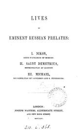 Lives of eminent Russian prelates: i. Nikon, sixth patriarch of Moscow (by R. Thornton), ii. Saint Demetrius, metropolitan of Rostoff, iii. Michael, metropolitan of Novgorod and S. Petersburg