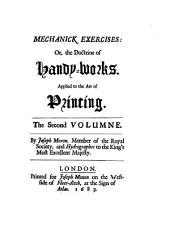 Moxon's Mechanick Exercises: Or, The Doctrine of Handyworks Applied to the Art of Printing : a Literal Reprint in Two Volumes of the First Edition Published in the Year 1683, Volume 2
