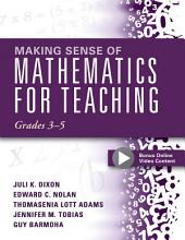 Making Sense of Mathematics for Teaching Grades 3-5: (Learn and Teach Concepts and Operations with Depth: How Mathematics Progresses Within and Across Grades)