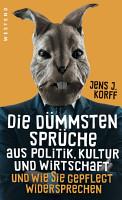 Die d  mmsten Spr  che aus Politik  Kultur und Wirtschaft PDF