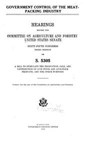 Government control of the meat-packing industry: Hearings, Sixty-fifth Congress, third session on S. 5306, Volume 2, Part 1