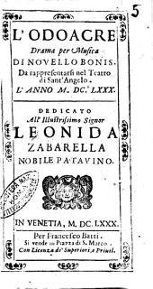L'Odoacre drama per musica di Novello Bonis. Da rappresentarsi nel teatro di Sant'Angelo. L'anno 1680. Dedicato all'illustrissimo signor Leonida Zabarella ..