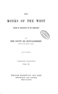 The Monks of the West  from St  Benedict to St  Bernard  book XVIII  The church and the feudal system  The monastic orders and society  book XIX  St  Gregory  monk and pope  Appendix  1879 PDF