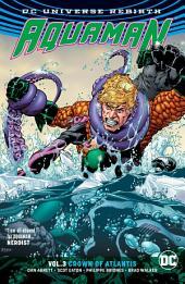 Aquaman Vol. 3: Crown of Atlantis (Rebirth): Volume 3