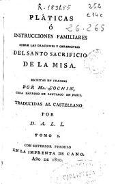Platicas ó Instrucciones familiares sobre las oraciones y ceremonias del Santo Sacrificio de la Misa