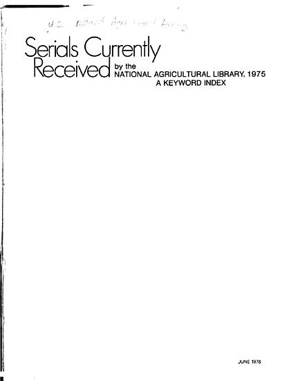 Serials Currently Received by the National Agricultural Library  1975 PDF
