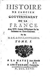 Histoire de l'ancien gouvernement de la France: avec XIV. lettres historiques sur les parlemens ou états-généraux, Volume1
