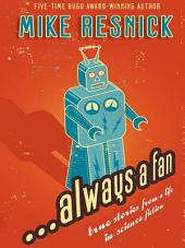 ...Always a Fan: True Stories from a Life in Science Fiction