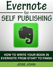 Evernote for Self Publishing: How to Write a Book in Evernote from Start to Finish