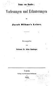 Franz von Baader's Vorlesungen und Erläuterungen zu Jacob Böhme's Lehte