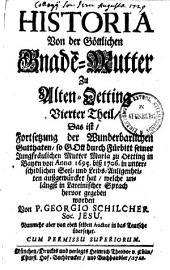 Historia Von der Göttlichen Gnade[n]-Mutter Zu Alten-Oetting: Band 1;Band 4