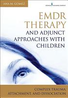 EMDR Therapy and Adjunct Approaches with Children PDF
