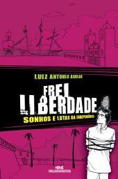 Frei Liberdade: Sonhos e lutas da independência