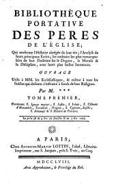 Contenant S. Ignace martyr, S. Justin. S. Irénée, S. Clément d'Alexandrie, Tertullien, Origène, S. Caprien, Eusébe, S. Athanase & S. Hilaire de Poitiers: Volume1