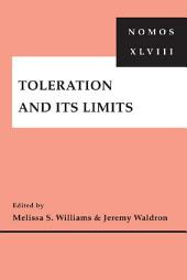 Toleration and Its Limits: NOMOS XLVIII