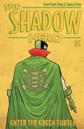 The Shadow Hero 6: Enter the Green Turtle
