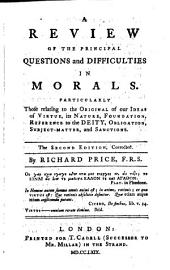 A review of the principal questions and difficulties in morals: Particularly those relating to the original of our ideas of virtue, its nature, foundation, reference to the deity, obligation, subject-matter, and sanctions