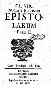 Cl. viri Augusti Buchneri Epistolae, opus posthumum: Cl. viri Augusti Buchneri Epistolarum pars 2, Volume 2