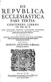 De Republica Ecclesiastica: Libri X. Continens Libros VII. VIII. IX. X.