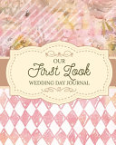 Our First Look Wedding Day Journal: Wedding Day - Bride and Groom - Love Notes
