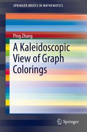 A Kaleidoscopic View of Graph Colorings