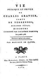 Vie publique et privée de Charles Gravier, comte de Vergennes, Ministre d'État: discours couronné par L'Académie D'Amiens, le 25 août 1788