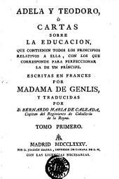 Adela y Teodoro, ó Cartas sobre la educacion: que contienen todos los principios relativos a ella ...