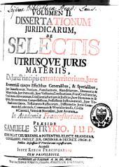 Dissertationes juridicae de selectis utriusque juris materiis: Volume 2