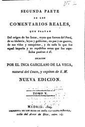 Segunda parte de los comentarios reales: que tratan del orígen de los Incas, reyes que fueron del Perú, de su idolatría, leyes y gobierno, en paz y en guerra, de sus vidas y conquistas, y de todo lo qe fue aquel imperio y su república antes que los españoles pasáran á él, Volumen 2