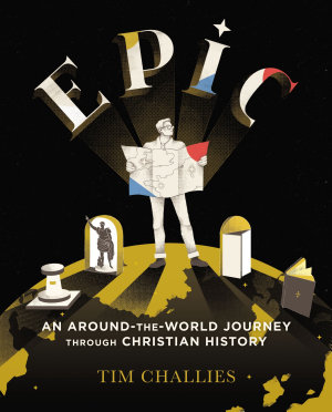 Epic  An Around the World Journey through Christian History