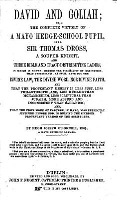 David and Goliah  or  The complete victory of a Mayo hedge school pupil  over Sir Thomas Dross  a souper knight  and three Bible and tract distributing ladies  etc