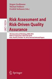 Risk Assessment and Risk-Driven Quality Assurance: 4th International Workshop, RISK 2016, Held in Conjunction with ICTSS 2016, Graz, Austria, October 18, 2016, Revised Selected Papers