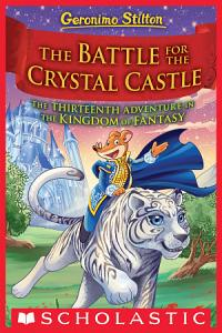 The Battle for Crystal Castle  Geronimo Stilton and the Kingdom of Fantasy  13  Book