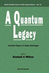 Quantum Legacy, A: Seminal Papers Of Julian Schwinger
