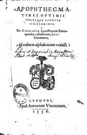 Apophthegmatum ex optimis utriusque linguae scriptoribus, per Conradum Lycostenem Rubeaquensem collectorum, loci communes: ad ordinem alphabeticum redacti