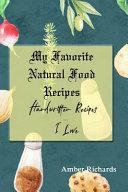 My Favorite Natural Food Recipes  Handwritten Recipes I Love