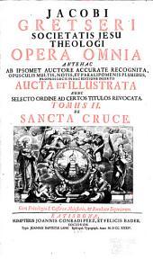 Jacobi Gretseri Societatis Jesu theologi Opera omnia ...: Sancta cruce