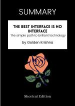 SUMMARY - The Best Interface Is No Interface: The Simple Path To Brilliant Technology By Golden Krishna