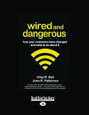 Wired and Dangerous: How Your Customers Have Changed and What to Do about It (Large Print 16pt)