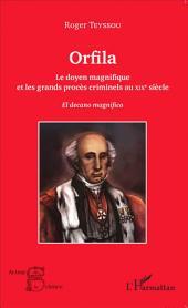 Orfila: Le doyen magnifique et les grands procès criminels au XIX e siècle - El decano magnifico