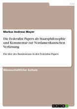 Die Federalist Papers als Staatsphilosophie und Kommentar zur Nordamerikanischen Verfassung PDF