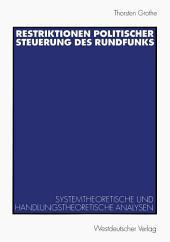 Restriktionen politischer Steuerung des Rundfunks: Systemtheoretische und handlungstheoretische Analysen