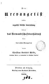 Der Urevangelist oder exegetisch kjritische Untersuchung über das Verwandtschaftsverhältniss der drei ersten Evangelien