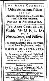 Visible World : Or, A Nomenclature, and Pictures Of All the Chief Things that are in the World