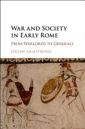 War and Society in Early Rome: From Warlords to Generals