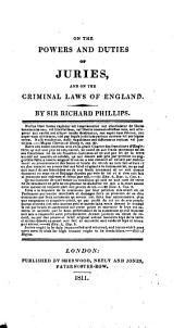 On the Powers and Duties of Juries: And on the Criminal Laws of England
