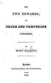 The Two Edwards; Or, Pride and Prejudice Unmasked. [With Plates.]