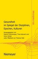 Gesundheit im Spiegel der Disziplinen  Epochen  Kulturen PDF
