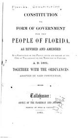 Constitution Or Form of Government for the People of Florida: As Revised and Amended at a Convention of the People Begun and Holden at the City of Tallahassee on the Third Day of January, A. D. 1861 : Together with the Ordinances Adopted by Said Convention