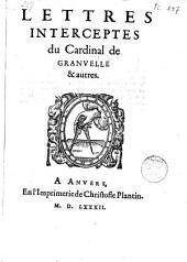 Lettres interceptes du Cardinal de Granvelle et autres
